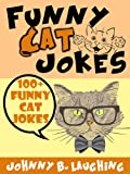 Funny Cat Jokes (Funny and Hilarious Cat, Kitty Cat, and Kitten Joke Book for Kids): 100+ Funny and Hilarious Cat Jokes Online (Funny and Hilarious Joke Books for Kids 4)