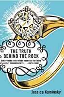 The Truth Behind the Rock: Everything You Never Wanted to Know About Engagements . . . Until Now