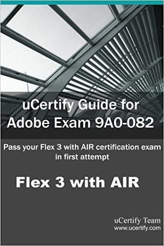 uCertify Guide for Adobe Exam 9A0-082: Pass your Flex 3 with AIR Certification in first attempt