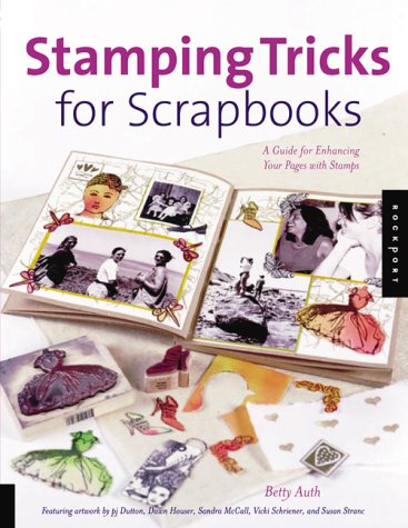 Stamping Tricks for Scrapbooks: A Guide for Enhancing Your Pages with Stamps, Betty Auth
