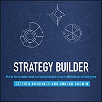 Strategy Builder: How to create and communicate more effective strategies Front Cover