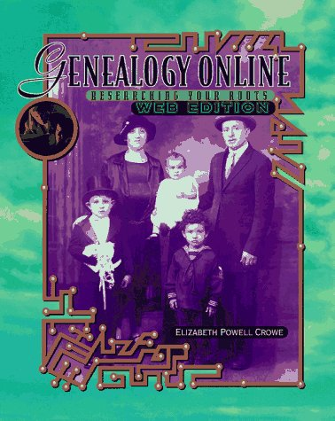 Genealogy Online: Researching Your Roots : Web Edition