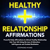 Healthy Relationship Affirmations: Powerful Daily Affirmations to Attract Healthy Relationships into Your Life Using the Law of Attraction, Self-Hypnosis and Guided Meditation