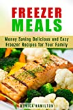 Freezer Meals: Money Saving Delicious and Easy Freezer Recipes for Your Family (Freezer meals cookbook)