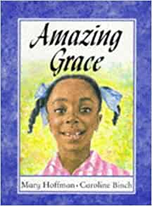 a review of amazing grace by mary hoffman She illustrated the bestselling story amazing grace and several other grace  stories by mary hoffman gregory cool , which caroline wrote and illustrated,  was.