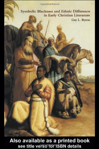 Symbolic Blackness and Ethnic Difference in Early Christian Literature: BLACKENED BY THEIR SINS: Early Christian Ethno-P