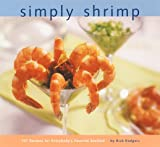 Simply Shrimp: 101 Recipes for Everybody's Favorite Seafood