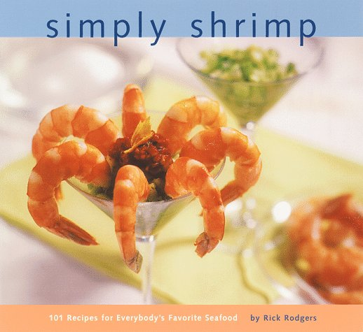 Simply Shrimp: 101 Recipes for Everybody's Favorite Seafood by Rick Rodgers