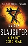 Karin Slaughter A Faint Cold Fear: (Grant County series 3)
