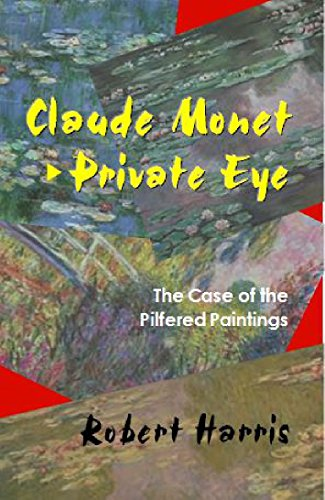 Robert Harris - Claude Monet, Private Eye: The Case of the Pilfered Paintings