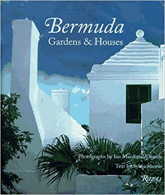 Bermuda: Gardens and Houses written by Sylvia Shorto
