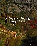 echange, troc Catherine Guillot - Le Douanier Rousseau : Jungles à Paris Album de l'exposition Galeries nationales du Grand Palais 15 mars 2006-19 juin 2006