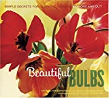 Beautiful Bulbs: Simple Secrets for Glorious Gardens -- Indoors and Out (0811844412) by Brennan, Georgeanne