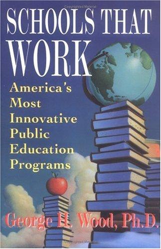 Schools That Work: America's Most Innovative Public Education Programs (Plume)