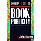 The Complete Guide to Book Publicity ~ Jodee Blanco