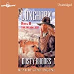 Longhorn: The Hondo Kid: Longhorn Series, Book 2 (       UNABRIDGED) by Dusty Rhodes Narrated by Gene Engene