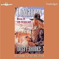 Longhorn: The Hondo Kid: Longhorn Series, Book 2 (       UNABRIDGED) by Dusty Rhodes Narrated by Gene Engene