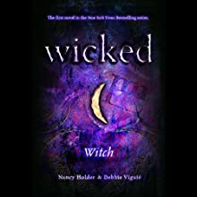 Wicked: Witch, Wicked Series Book 1 (       UNABRIDGED) by Nancy Holder, Debbie Viguie Narrated by Lauren Davis