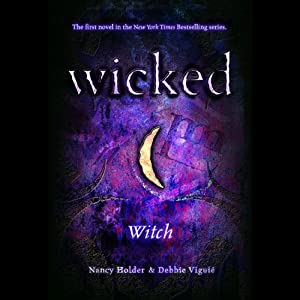 Wicked: Witch, Wicked Series Book 1 | [Nancy Holder, Debbie Viguie]