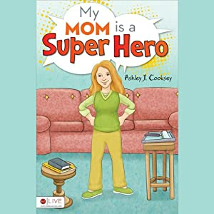 My Mom is a Super Hero | [Ashley J. Cooksey]