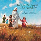 For God So Loved The World 2015 Calendar: Paintings of the Life of Christ