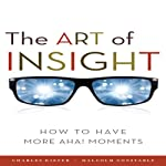 The Art of Insight: How to Have More Aha! Moments | Charles Kiefer,Malcolm Constable