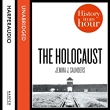 The Holocaust: History in an Hour Audiobook by Jemma J. Saunders Narrated by Jonathan Keeble
