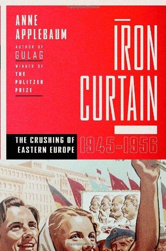 Iron Curtain: The Crushing of Eastern Europe, 1944-56