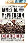 Embattled Rebel: Jefferson Davis and...