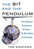 The Bit and the Pendulum: How the New Physics of Information is Revolutionizing Science (0471321745) by Siegfried, Tom