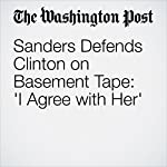 Sanders Defends Clinton on Basement Tape: 'I Agree with Her' | David Weigel