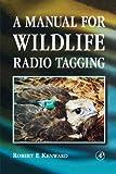 A Manual for Wildlife Radio Tagging (Bio...
