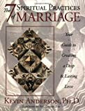 The 7 Spiritual Practices of Marriage: Your Guide to Creating a Deep And Lasting Love (0972835555) by Anderson, Kevin