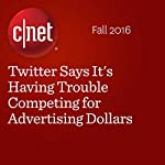 Twitter Says It's Having Trouble Competing for Advertising Dollars | Terry Collins