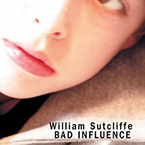Bad Influence | [William Sutcliffe]