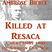 Killed at Resaca | [Ambrose Bierce]