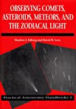 Observing Comets, Asteroids, Meteors, and the Zodiacal Light (Practical Astronomy Handbooks) (0521066271) by Edberg, Stephen J.