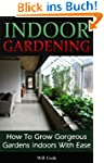 Indoor Gardening: How To Grow Gorgeou...