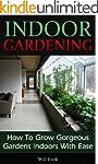 Indoor Gardening: How To Grow Gorgeou...