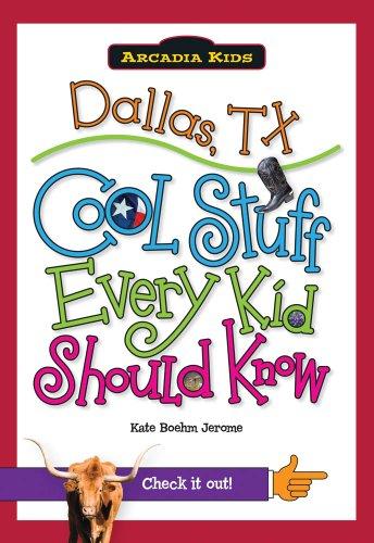 Dallas, TX:: Cool Stuff Every Kid Should Know (Arcadia Kids)