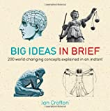 Big Ideas in Brief: 200 World-Changing Concepts Explained in an Instant (1780871457) by Crofton, Ian