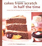 Cakes from Scratch in Half the Time: Recipes That Will Change the Way You Bake Cakes Forever