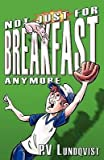 img - for [ Not Just for Breakfast Anymore[ NOT JUST FOR BREAKFAST ANYMORE ] By Lundqvist, Pv ( Author )Dec-08-2009 Paperback By Lundqvist, Pv ( Author ) Paperback 2009 ] book / textbook / text book