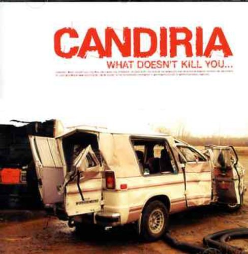 What Doesnt Kill You by Candiria (2008-01-13)