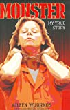 Monster: Inside the Mind of Aileen Wuornos: My True Story