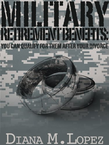 Amazon.com: Military Retirement Benefits: You Can Qualify for Them After Your Divorce eBook: Diana M. Lopez, Kathryn Ritcheske: Kindle Store