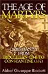 The Age of Martyrs: Christianity from...