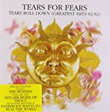 Tears Roll Down (Greatest Hits 82-92) Tears For Fears