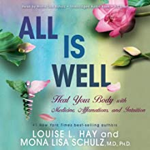 All Is Well: Heal Your Body with Medicine, Affirmations, and Intuition | Livre audio Auteur(s) : Louise L. Hay, Mona Lisa Schulz Narrateur(s) : Louise L. Hay, Mona Lisa Schulz