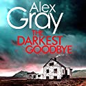 The Darkest Goodbye Audiobook by Alex Gray Narrated by Joe Dunlop